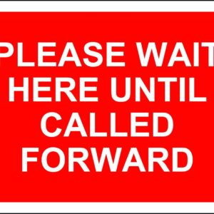 Please Wait Here Until Called Forward Temporary Road Sign (600 X 450mm)